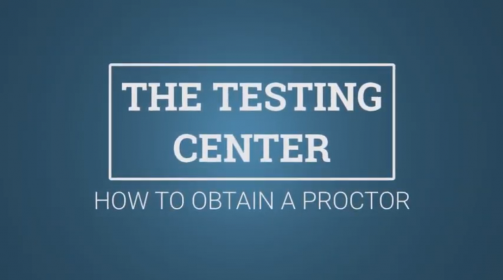 Testing Center: How to Obtain a Proctor tutorial