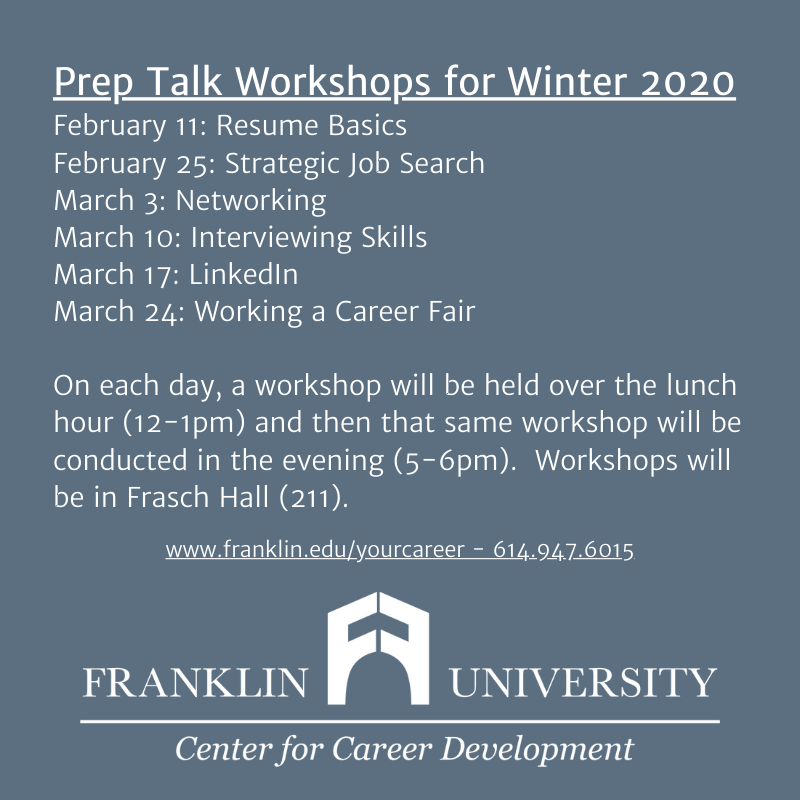 Prep Talk Workshops for winter 2020 February 11_ Resume Basics February 25_ Strategic Job Search March 3_ Networking March 10_ Interviewing Skills March 17_ LinkedIn March 24_ Working a Career Fair On each day, .png